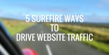 5 Surefire Ways to Drive Website Traffic